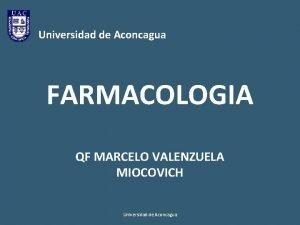 Universidad de Aconcagua FARMACOLOGIA QF MARCELO VALENZUELA MIOCOVICH