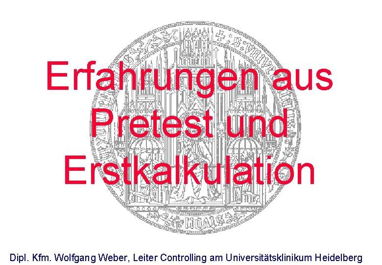 Erfahrungen aus Pretest und Erstkalkulation Dipl Kfm Wolfgang