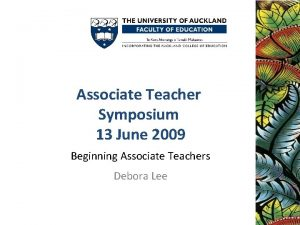 Associate Teacher Symposium 13 June 2009 Beginning Associate