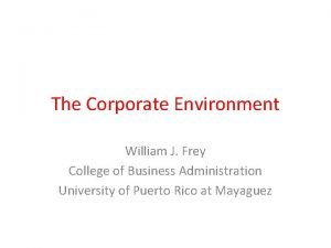The Corporate Environment William J Frey College of