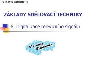 FSPnP 009 DigitalizaceTV ZKLADY SDLOVAC TECHNIKY 6 Digitalizace
