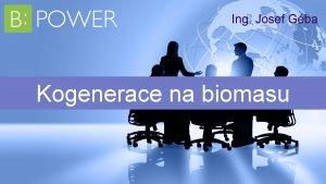 Ing Josef Gba Kogenerace na biomasu PRIVATE HOLDING