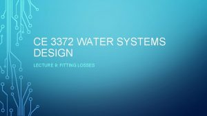 CE 3372 WATER SYSTEMS DESIGN LECTURE 9 FITTING