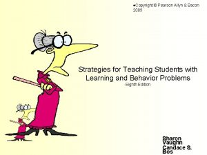 l Copyright Pearson Allyn Bacon 2009 Strategies for