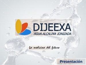 Presentacin IONIZADOR DE AGUA GRATIS AGUA ALCALINA IONIZADA