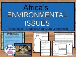 Africas ENVIRONMENTAL ISSUES Presentation Graphic Organizers Activities STANDARDS