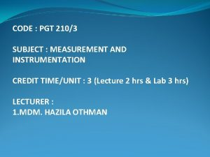 CODE PGT 2103 SUBJECT MEASUREMENT AND INSTRUMENTATION CREDIT