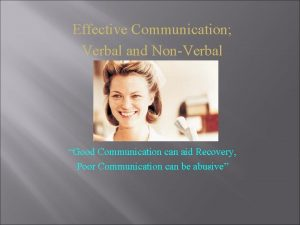 Effective Communication Verbal and NonVerbal Good Communication can