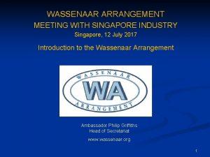 WASSENAAR ARRANGEMENT MEETING WITH SINGAPORE INDUSTRY Singapore 12