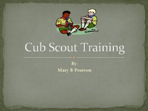Cub Scout Training By Mary B Pearson Why