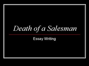 Death of a Salesman Essay Writing When discussing