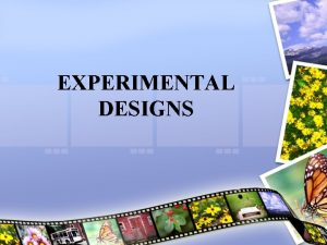 EXPERIMENTAL DESIGNS Categories Lab experiments Experiments done in