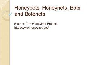 Honeypots Honeynets Bots and Botenets Source The Honey