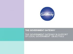 THE GOVERNMENT GATEWAY IN SUPPORT OF LOCAL GOVERNMENT