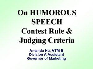 On HUMOROUS SPEECH Contest Rule Judging Criteria Amanda