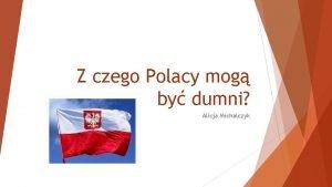 Z czego Polacy mog by dumni Alicja Michalczyk