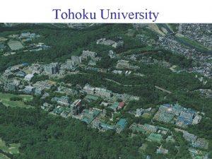 Tohoku University Tohoku University Sendai 360 km Tokyo