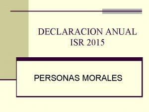 DECLARACION ANUAL ISR 2015 PERSONAS MORALES I ASPECTOS