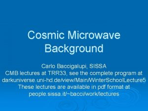 Cosmic Microwave Background Carlo Baccigalupi SISSA CMB lectures