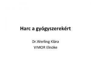 Harc a gygyszerekrt Dr Werling Klra VIMOR Elnke