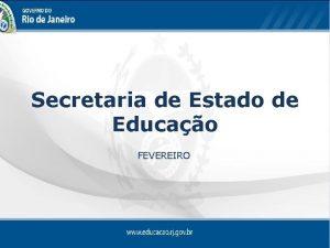 Secretaria de Estado de Educao FEVEREIRO Resultados do