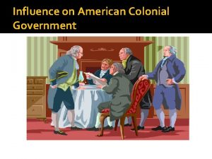 Influence on American Colonial Government The Foundations of