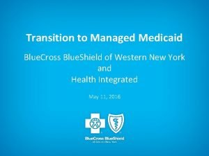 Transition to Managed Medicaid Blue Cross Blue Shield