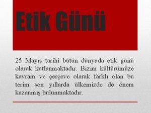 Etik Gn 25 Mays tarihi btn dnyada etik