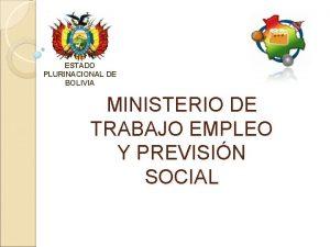 ESTADO PLURINACIONAL DE BOLIVIA MINISTERIO DE TRABAJO EMPLEO