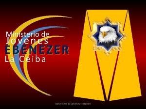 Ministerio de Jovenes EBENEZER La Ceiba MINISTERIO DE