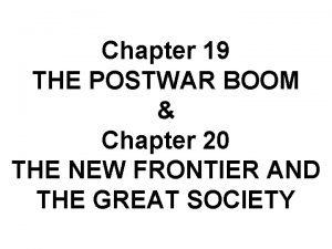 Chapter 19 THE POSTWAR BOOM Chapter 20 THE