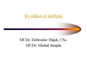 Kyslkov men MUDr Dobroslav Hjek CSc MUDr Michal