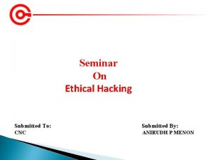 Seminar On Ethical Hacking Submitted To Submitted By