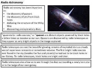 Radio Astronomy Radio astronomy has been important in