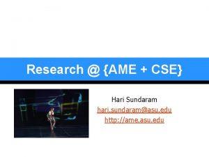 Research AME CSE Hari Sundaram hari sundaramasu edu