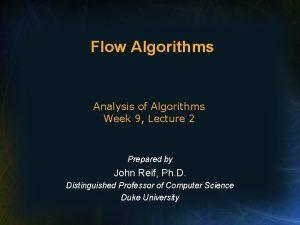 Flow Algorithms Analysis of Algorithms Week 9 Lecture