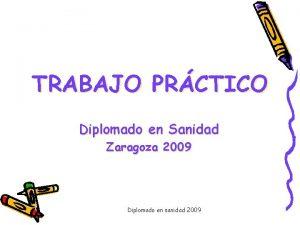 TRABAJO PRCTICO Diplomado en Sanidad Zaragoza 2009 Diplomado