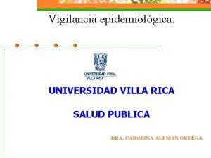 Vigilancia epidemiolgica UNIVERSIDAD VILLA RICA SALUD PUBLICA DRA