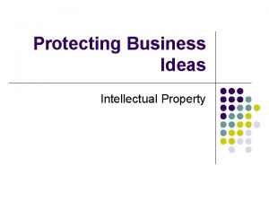 Protecting Business Ideas Intellectual Property Intellectual Property l