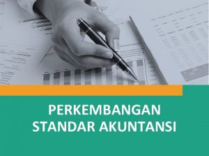 PERKEMBANGAN STANDAR AKUNTANSI Standar Akuntansi Keuangan Laporan keuangan