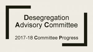 Desegregation Advisory Committee 2017 18 Committee Progress 2017