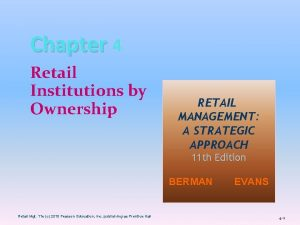 Chapter 4 Retail Institutions by Ownership RETAIL MANAGEMENT
