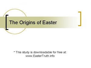 The Origins of Easter This study is downloadable