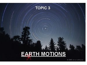 TOPIC 3 EARTH MOTIONS TRUE MOTIONS APPARENT MOTIONS