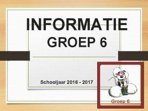 INFORMATIE GROEP 6 Schooljaar 2016 2017 LEERKRACHTEN Juf