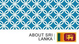ABOUT SRI LANKA OVERVIEW ON SRI LANKAS DEMOGRAPHICS
