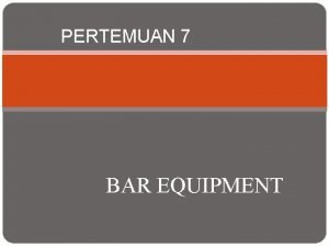 PERTEMUAN 7 BAR EQUIPMENT BAR EQUIPMENT SUPPLIES Di