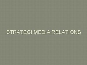 STRATEGI MEDIA RELATIONS STRATEGI HUBUNGAN DENGAN MEDIA Strategi