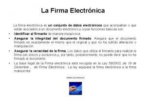 La Firma Electrnica La firma electrnica es un