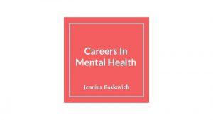 Careers In Mental Health Jennina Boskovich Mental Health
